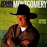 John Michael Montgomery Home To You