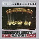 Phil Collins Serious Hits...LIVE !