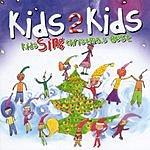 Kids 2 Kids Kids Sing Christmas Best