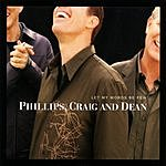 Phillips, Craig & Dean Let My Words Be Few