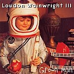 Loudon Wainwright III Grown Man