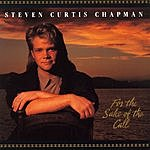 Steven Curtis Chapman For The Sake Of The Call