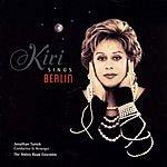 Kiri Te Kanawa Kiri Sings Berlin
