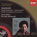 Dame Janet Baker Kindertotenlieder/5 Ruckertlieder/Lieder Eines Fahrenden Gesellen