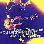 George Thorogood & The Destroyers Let's Work Together - Live