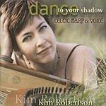 Kim Robertson Dance To Your Shadow