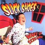 Slick Shoes Wake Up Screaming