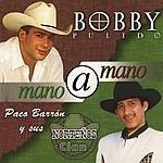 Bobby Pulido Mano A Mano
