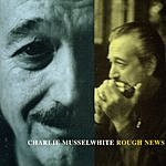 Charlie Musselwhite Rough News