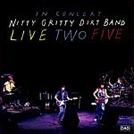 Nitty Gritty Dirt Band In Concert: Live Two Five