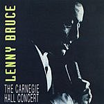 Lenny Bruce The Carnegie Hall Concert (Parental Advisory)