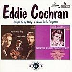 Eddie Cochran Singin' To My Baby/Never To Be Forgotten