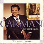 Carman I Surrender All: 30 Classic Hymns