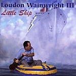 Loudon Wainwright III Little Ship