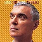 David Byrne Look Into The Eyeball