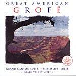 Ferde Grofe Great American Grofe: Grand Canyon Suite
