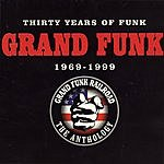 Grand Funk Railroad 30 Years Of Funk: 1969-1999 The Anthology