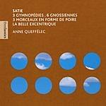 Anne Queffélec Gymnopedies/6 Gnossiennes/3 Morceaux En Forme De Poire/La Belle Excentrique