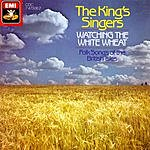 The King's Singers Watching The White Wheat: Folk Songs Of The British Isles