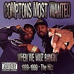 Compton's Most Wanted When We Wuz Bangin': 1989-1999 The Hitz (Parental Advisory)