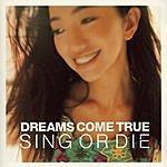 Dreams Come True Sing Or Die