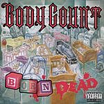 Body Count Born Dead (Parental Advisory)
