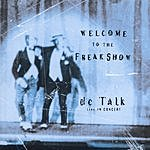dc Talk Welcome To The Freak Show: DC Talk Live In Concert