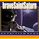 Brave Saint Saturn So Far From Home