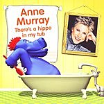 Anne Murray There's A Hippo In My Tub