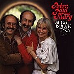 Peter, Paul & Mary Such Is Love
