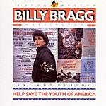 Billy Bragg Help Save The Youth Of America (Live & Dubious)