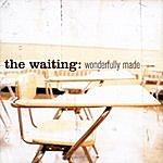 The Waiting Wonderfully Made