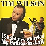 Tim Wilson I Should've Married My Father-In-Law