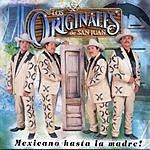 Los Originales De San Juan Mexicano Hasta La Madre!