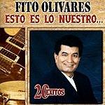 Fito Olivares Esto Es Lo Nuestro - 20 Exitos: Fito Olivares