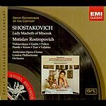 Mstislav Rostropovich Great Recordings Of The Century: Lady Macbeth Of Mtsensk (Opera In Four Acts)