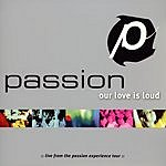 Passion Worship Band Our Love Is Loud: Live From The Passion Experience Tour