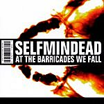 Selfmindead At The Barricades We Fall