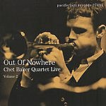 Chet Baker Quartet Out Of Nowhere: Chet Baker Quartet Live, Vol.2