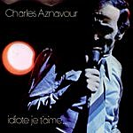 Charles Aznavour Idiote Je T'aime