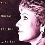 Anne Murray The Best...So Far