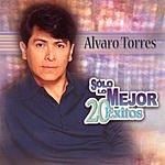 Alvaro Torres Solo Lo Mejor - 20 Exitos: Alvaro Torres