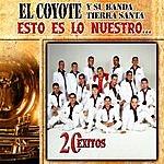 El Coyote Y Su Banda Tierra Santa Esto Es Lo Nuestro:20 Exitos