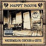 Nappy Roots Watermelon, Chicken & Gritz (Parental Advisory)