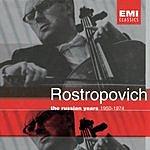 Mstislav Rostropovich The Russian Years (1950-1974)