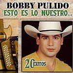 Bobby Pulido Esto Es Lo Nuestro: 20 Exitos