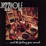 The Jazzhole ...And The Feeling Goes Round