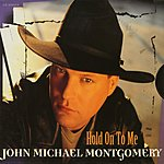John Michael Montgomery Hold On To Me