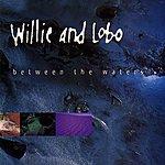 Willie & Lobo Between The Waters