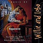 Willie & Lobo Music Of Puerto Vallarta Squeeze